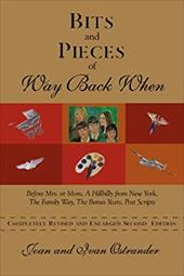 Bits and Pieces of Way Back When: Before Mrs. or Mom, a Hillbilly from New York, the Family Way, the Bonus Years, Post Scripts - Ostrander, Joan / Ostrander, Ivan