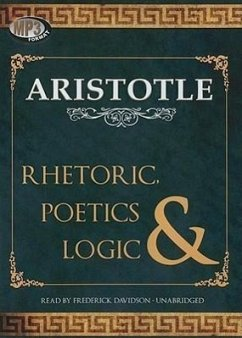 Rhetoric, Poetics, & Logic - Aristotle