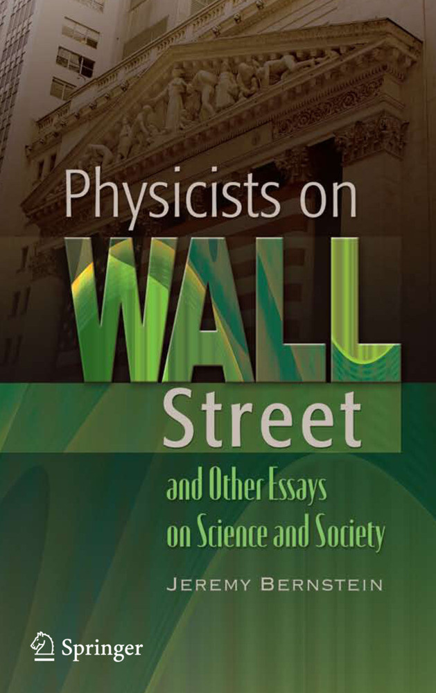 Physicists on Wall Street and Other Essays on Science and Society als Buch von Jeremy Bernstein - Springer New York