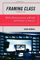 Framing Class: Media Representations of Wealth and Poverty in America - Kendall, Diana