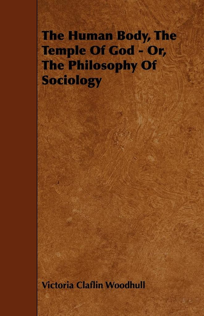 The Human Body, the Temple of God - Or, the Philosophy of Sociology als Taschenbuch von Victoria Claflin Woodhull - Dyson Press