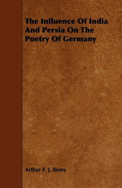 The Influence of India and Persia on the Poetry of Germany - Remy, Arthur F. J.