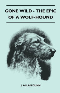 Gone Wild - The Epic Of A Wolf-Hound - J. Allan Dunn