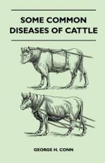 Some Common Diseases of Cattle - George H Conn
