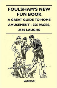Foulsham's New Fun Book - A Great Guide to Home Amusement - 256 Pages, 2560 Laughs - Various