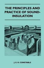 The Principles and Practice of Sound-Insulation - J E R Constable