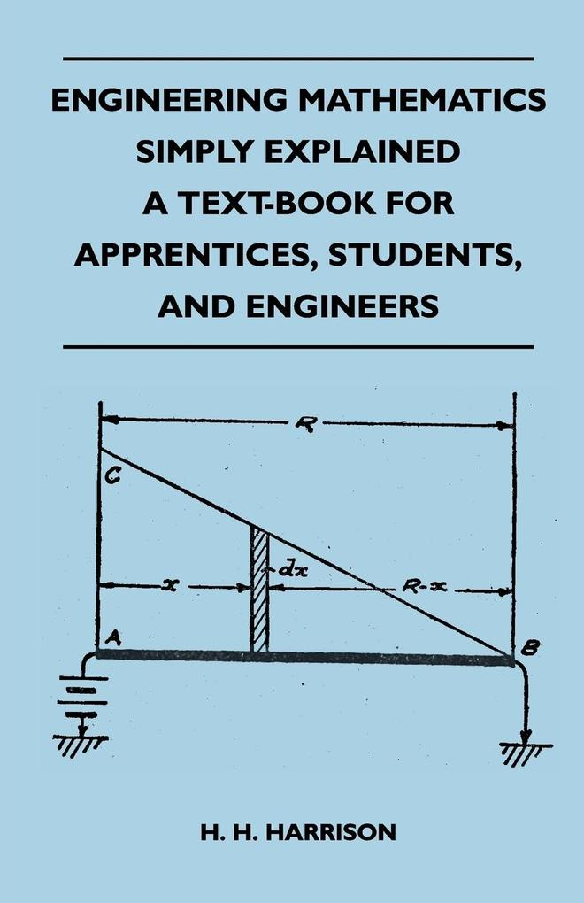 Engineering Mathematics Simply Explained - A Text-Book For Apprentices, Students, And Engineers als Taschenbuch von H. H. Harrison - Mellon Press