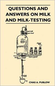 Questions And Answers On Milk And Milk-Testing - Chas A. Publow