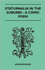 Staturnalia In The Suburbs - A Comic Poem - John Nicholas