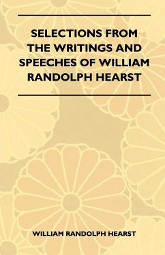 Selections from the Writings and Speeches of William Randolph Hearst - Hearst, William Randolph