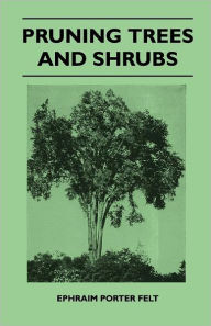 Pruning Trees And Shrubs - Ephraim Porter Felt