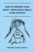 Margaret Darst Corbett: How To Improve Your Sight - Simple Daily Drills In Relaxation