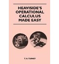 Heaviside's Operational Calculus Made Easy - T. H. Turney