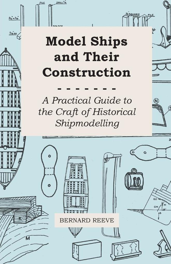 Model Ships and Their Construction - A Practical Guide to the Craft of Historical Shipmodelling als Taschenbuch von Bernard Reeve