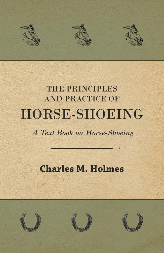 The Principles And Practice Of Horse-Shoeing - A Text Book On Horse-Shoeing als Taschenbuch von Charles M. Holmes