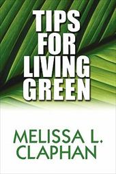 Tips for Living Green - Claphan, Melissa L.