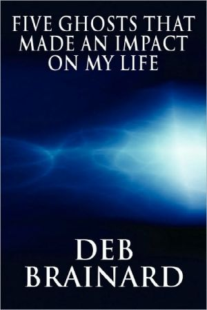 The Five Ghosts That Made An Impact On My Life - Deb Brainard