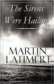 The Sirens Were Hailing - Martin Latimer