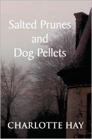 Salted Prunes And Dog Pellets - Charlotte Hay