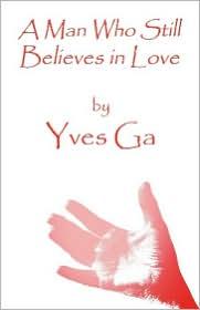 A Man Who Still Believes In Love - Yves Ga