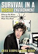 Survival in a Hostile Environment: What to Do When Your Boss/Colleagues Want You Dead