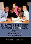 Empowering Teens Through God's Word!: Empowering Teens for Discipleship