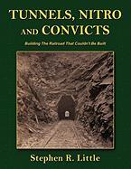 Tunnels, Nitro and Convicts: Building the Railroad That Couldn't Be Built