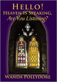 Hello! Heaven Is Speaking, Are You Listening? - Wanda Pollydore