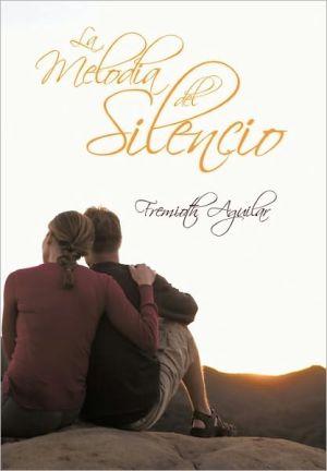 La Melod A Del Silencio - Fremioth Aguilar