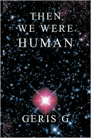 Then We Were Human - Geris G