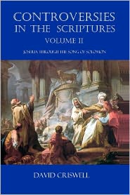 Controversies in the Scriptures: Volume II - Joshua Through the Song of Solomon - David Criswell