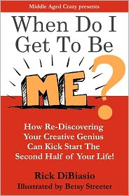 When Do I Get to Be Me?: How to Release Your Creative Beast and Kickstart the 2nd Half of Your Life - Rick DiBiasio