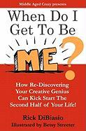 When Do I Get to Be Me?: How To Release Your Creative Beast and Kickstart the 2nd Half of Your Life