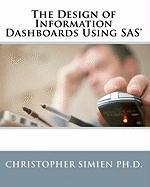 The Design of Information Dashboards Using SAS Christopher Simien Ph. D. Author
