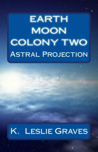Earth Moon Colony Two - K. Leslie Graves