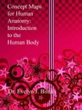 Concept Maps for Human Anatomy: Introduction to the Human Body - Dr. Evelyn J Biluk