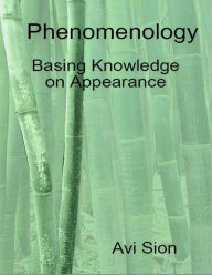 Phenomenology: Basing Knowledge on Appearance - Dr. Avi Sion