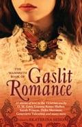 The Mammoth Book Of Gaslit Romance - Ekaterina Sedia