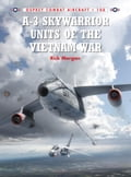 A-3 Skywarrior Units of the Vietnam War - Gareth Hector, Jim Laurier, Rick Morgan