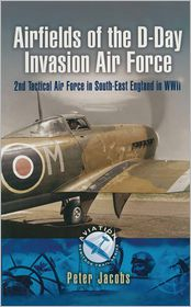 Airfields of the D-Day Invasion Air Force: 2nd Tactical Air Force in South-East England in WWII