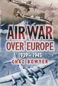 Air War Over Europe - Chaz Bowyer