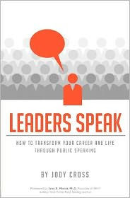 Leaders Speak: How to Transform Your Career and Life Through Public Speaking - Jody Cross