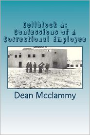 Cellblock a: Confessions of a Correctional Employee - Dean McClammy