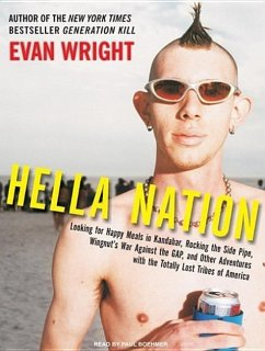 Hella Nation: Looking for Happy Meals in Kandahar, Rocking the Side Pipe, Wingnut's War Against the Gap, and Other Adventures with t - Wright, Evan