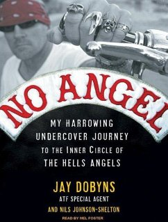 No Angel: My Harrowing Undercover Journey to the Inner Circle of the Hells Angels - Dobyns, Jay Johnson-Shelton, Nils