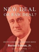 New Deal or Raw Deal?: How FDR's Economic Legacy Has Damaged America
