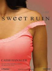 Sweet Ruin - Cathi Hanauer (author), Ellen Archer (narrator)