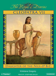 Cleopatra VII: Daughter of the Nile, Egypt, 57 B. C. - Kristiana Gregory