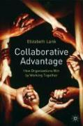 Collaborative Advantage: How Organizations Win by Working Together