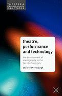 Theatre, Performance and Technology: The Development of Scenography in the Twentieth Century